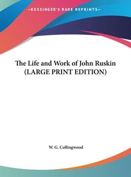 Hardcover The Life and Work of John Ruskin [Large Print] Book
