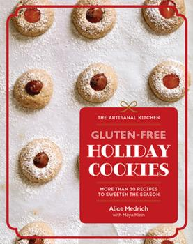 The Artisanal Kitchen: Gluten-Free Holiday Cookies: More Than 30 Recipes to Sweeten the Season 1579659624 Book Cover