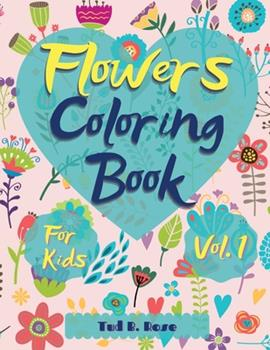 Paperback Flowers Coloring Book for Kids Vol. 1: Amazing Coloring Book for kids and toddlers/Coloring Book with Fun, Easy, and Relaxing beautiful flowers for Bo Book