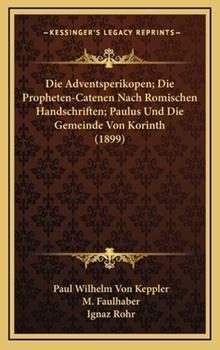 Hardcover Die Adventsperikopen; Die Propheten-Catenen Nach Romischen Handschriften; Paulus und Die Gemeinde Von Korinth Book