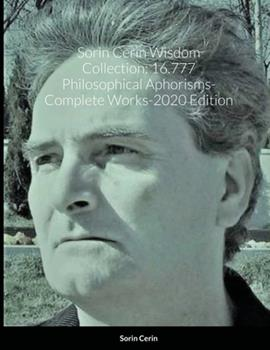Paperback Sorin Cerin Wisdom Collection : 16. 777 Philosophical Aphorisms- Complete Works-2020 Edition Book
