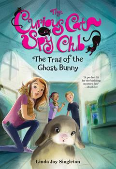 The Trail of the Ghost Bunny - Book #6 of the Curious Cat Spy Club