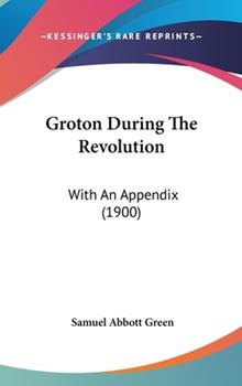 Hardcover Groton During the Revolution : With an Appendix (1900) Book