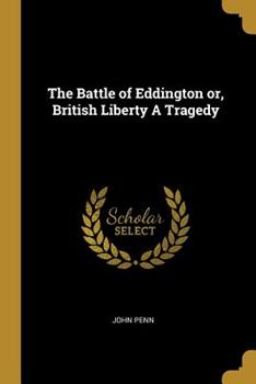 The Battle of Eddington Or, British Liberty a Tragedy 1010024906 Book Cover