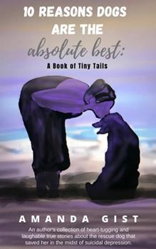 Paperback 10 Reasons Dogs Are the Absolute Best: A Book of Tiny Tails Book