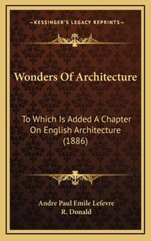 Hardcover Wonders of Architecture : To Which Is Added A Chapter on English Architecture (1886) Book