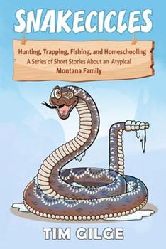 Paperback Snakecicles: Homeschooling, Hunting, Trapping, and Fishing. A series of short stories about an atypical Montana Family Book