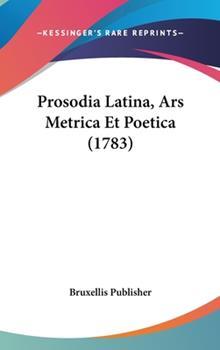 Hardcover Prosodia Latina, Ars Metrica Et Poetica (1783) Book