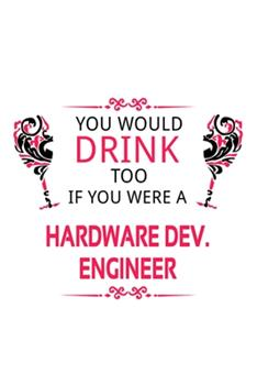 Paperback You Would Drink Too If You Were a Hardware Dev. Engineer : Best Hardware Dev. Engineer Notebook, Hardware Development Engineer Journal Gift, Diary, Doodle Gift or Notebook - 6 X 9 Compact Size, 109 Blank Lined Pages Book