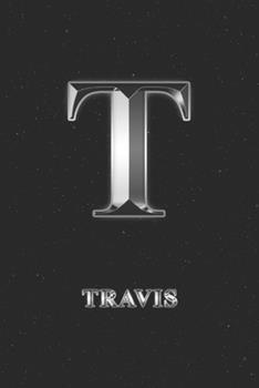 Paperback Travis : Journal Diary - Personalized First Name Personal Writing - Letter T Initial Custom Black Galaxy Universe Stars Silver Effect Cover - Daily Diaries for Journalists & Writers - Journaling & Note Taking - Write about Your Life & Interests Book