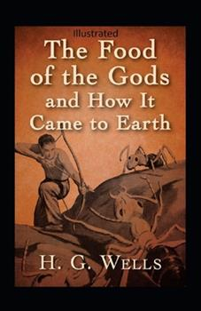 Paperback The Food of the Gods and How It Came to Earth Illustrated Book