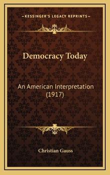 Hardcover Democracy Today : An American Interpretation (1917) Book