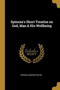 Paperback Spinoza's Short Treatise on God, Man & His Wellbeing Book