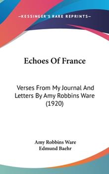 Hardcover Echoes of France : Verses from My Journal and Letters by Amy Robbins Ware (1920) Book