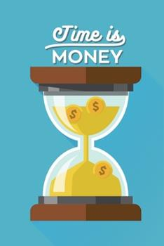 Paperback Money Is Time : Monthly Budget Workbook Planner: Expense Finance Budget by a Year Monthly Weekly & Daily Bill Book