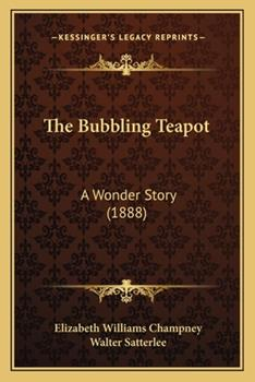Paperback The Bubbling Teapot : A Wonder Story (1888) Book