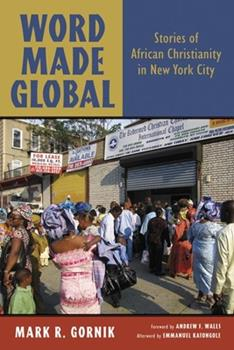 Paperback Word Made Global: Stories of African Christianity in New York City Book