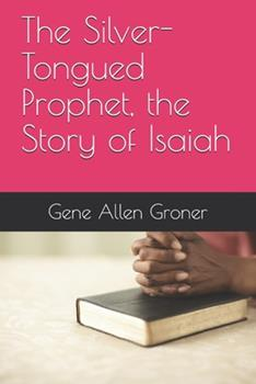 Paperback The Silver-Tongued Prophet, the Story of Isaiah Book