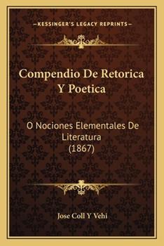 Paperback Compendio De Retorica Y Poetica: O Nociones Elementales De Literatura (1867) Book