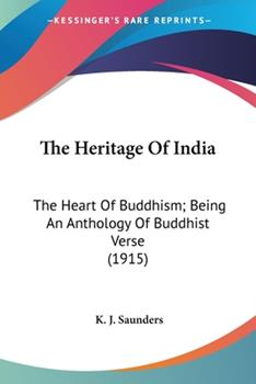 Paperback The Heritage Of India: The Heart Of Buddhism; Being An Anthology Of Buddhist Verse (1915) Book