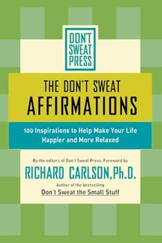 The Don't Sweat Affirmations: 100 Inspirations to Help Make Your Life Happier and More Relaxed (Don't Sweat Guides) 0786887125 Book Cover