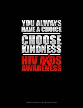 Paperback You Always Have a Choice Choose Kindness HIV AIDS Awareness : Composition Notebook: Wide Ruled Book