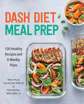 Paperback DASH Diet Meal Prep : 100 Healthy Recipes and 6 Weekly Plans Book