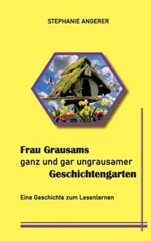 Paperback Frau Grausams ganz und gar ungrausamer Geschichtengarten: Eine Geschichte zum Lesenlernen [German] Book