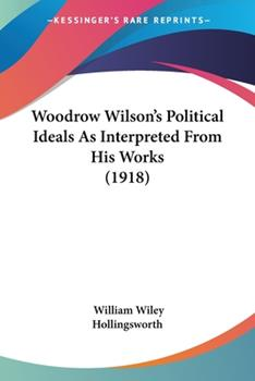 Paperback Woodrow Wilson's Political Ideals As Interpreted from His Works Book