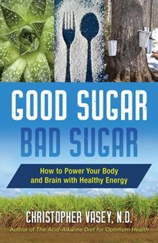 Good Sugar, Bad Sugar: How to Power Your Body and Brain with Healthy Energy 1620558084 Book Cover