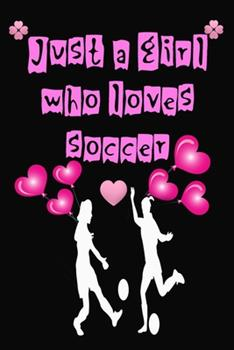 Paperback Just a Girl Who Loves Soccer : Women Composition Notebook Back to School/Soccer Notebook Journal - Blank Wide Ruled Paper - Funny Sports Soccer Accessories - Soccer Player Gifts for Women, Girls Book