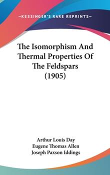 Hardcover The Isomorphism and Thermal Properties of the Feldspars Book