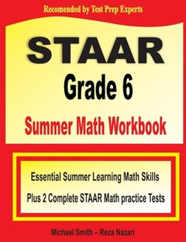 Paperback STAAR Grade 6 Summer Math Workbook: Essential Summer Learning Math Skills plus Two Complete STAAR Math Practice Tests Book