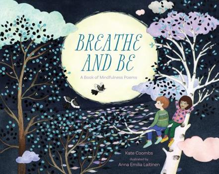 Breathe and Be: A Book of Mindfulness Poems 1622039378 Book Cover