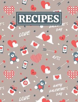 Paperback Recipes : Blank Journal Cookbook Notebook to Write in Your Personalized Favorite Recipes with Valentine's Day Themed Cover Design Book
