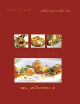 Mexican Modern: New Food from Mexico 1566567440 Book Cover