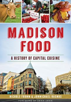 Madison Food: A History of Capital Cuisine - Book  of the American Palate