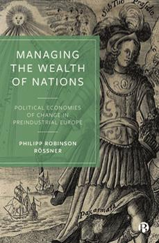 Hardcover Managing the Wealth of Nations: Political Economies of Change in Preindustrial Europe Book