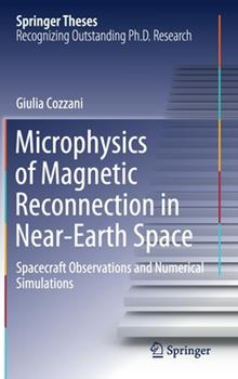Hardcover Microphysics of Magnetic Reconnection in Near-Earth Space: Spacecraft Observations and Numerical Simulations Book