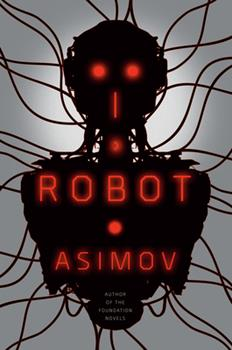 I, Robot - Book #1 of the Foundation Universe