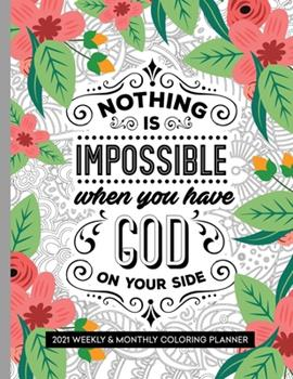 Paperback Nothing Is Impossible When You Have God On Your Side: 2021 Weekly and Monthly Coloring Inspirational Christian Planner Book