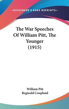 Hardcover The War Speeches Of William Pitt, The Younger (1915) Book