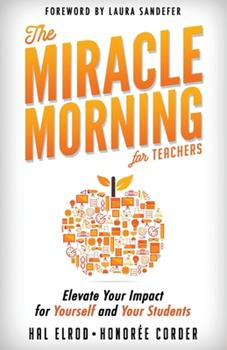 The Miracle Morning for Teachers: Elevate Your Impact for Yourself and Your Students 1942589336 Book Cover