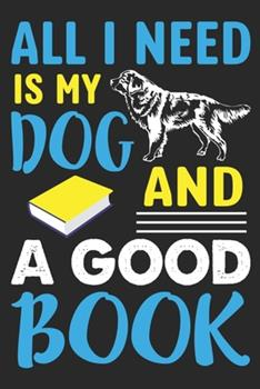 Paperback All I Need Is My Dog and a Good Book : Best Dog and Book Lovers Notebook Journal Gifts Book