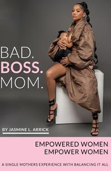 Paperback Bad.Boss.Mom: A Single Mothers Experience With Balancing It All Book
