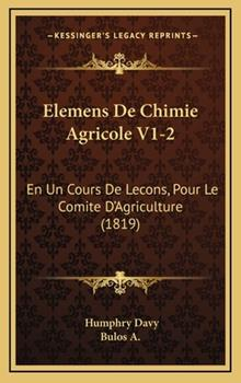 Hardcover Elemens de Chimie Agricole V1-2 : En un Cours de Lecons, Pour le Comite D'Agriculture (1819) Book