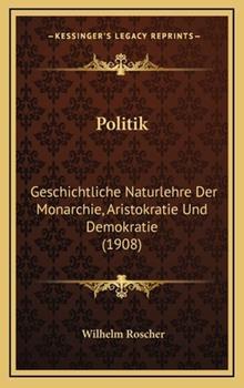 Hardcover Politik : Geschichtliche Naturlehre der Monarchie, Aristokratie und Demokratie (1908) Book