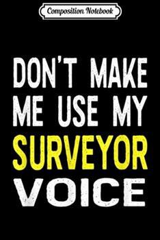 Paperback Composition Notebook : Don't Make Me Use My Surveyor Voice Funny Gift Journal/Notebook Blank Lined Ruled 6x9 100 Pages Book