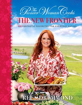 Hardcover The Pioneer Woman Cooks: the New Frontier : 112 Fantastic Favorites for Everyday Eating Book