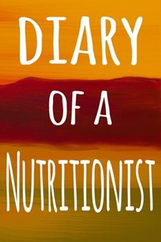 Paperback Diary of a Nutritionist : The Perfect Gift for the Professional in Your Life - 119 Page Lined Journal Book